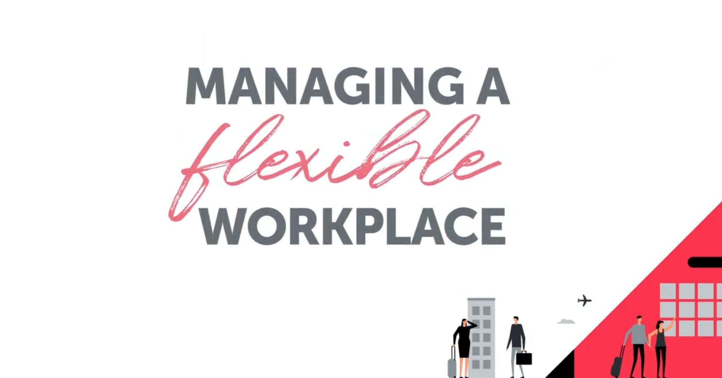 Webinar:  How to overcome the biggest challenges of managing a flexible workforce