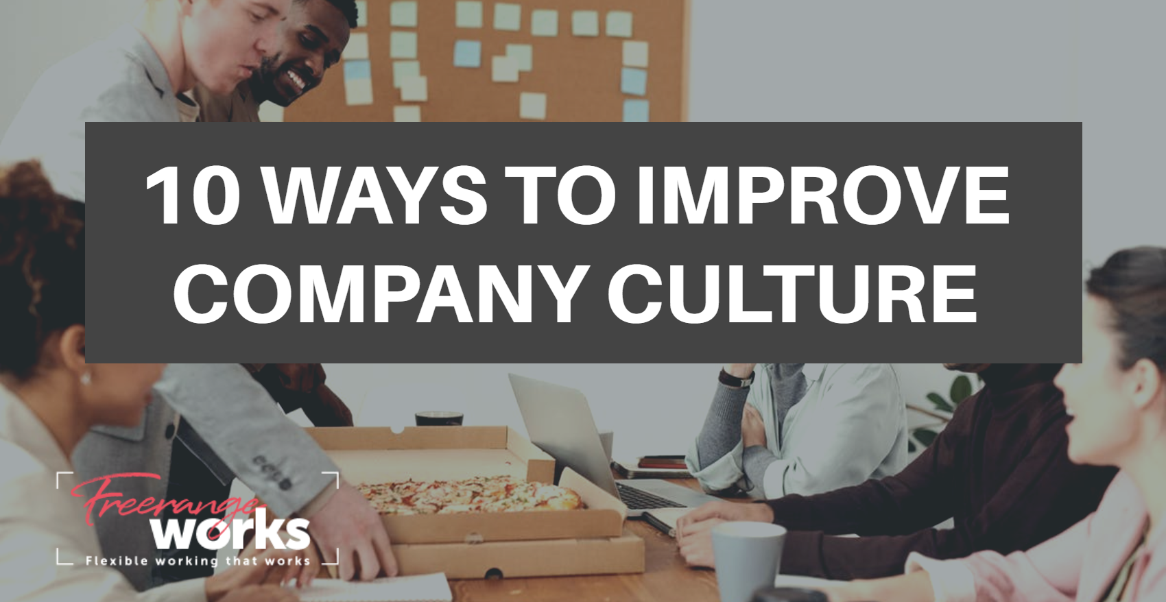 10 practical ways to improve workplace culture